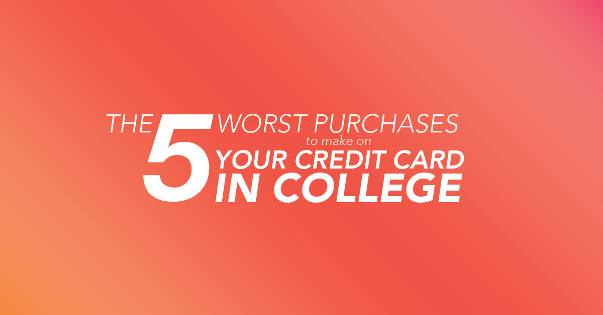 The 5 Worst Purchases to Make on Your Credit Card in College