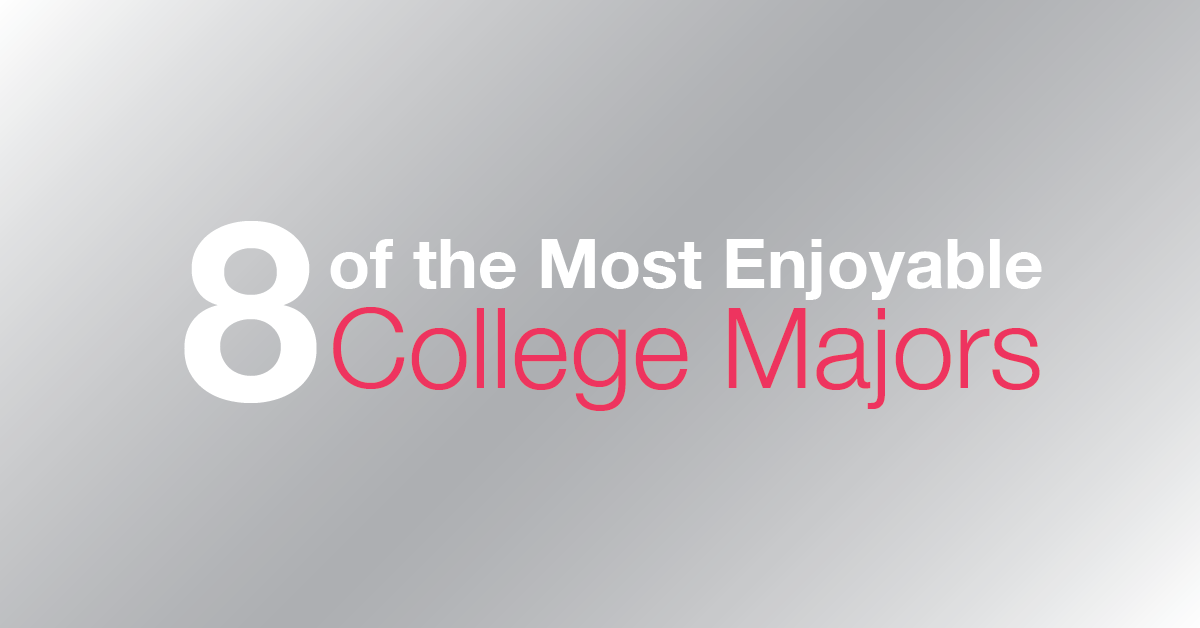 8 of the Most Enjoyable College Majors