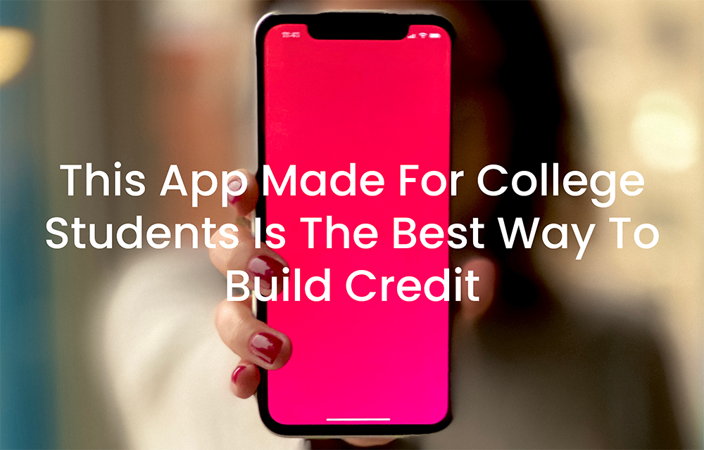This App Made For College Students Is The Best Way To Build Credit