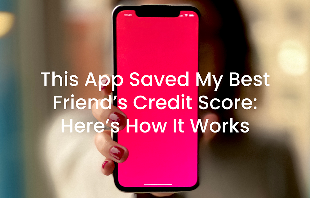 This App Saved My Best Friend's Credit Score: Here's How It Works