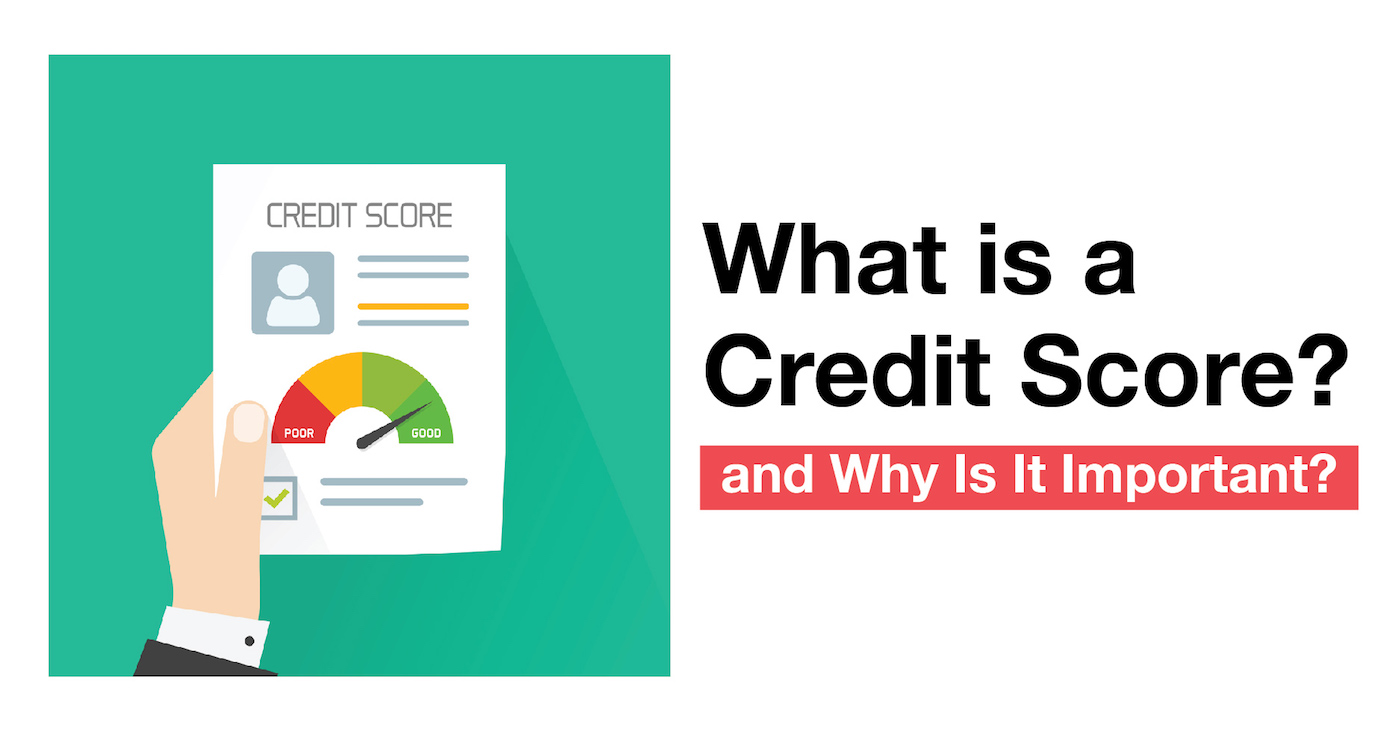 Financing 101 | What Is a Credit Score? and Why Is It Important?