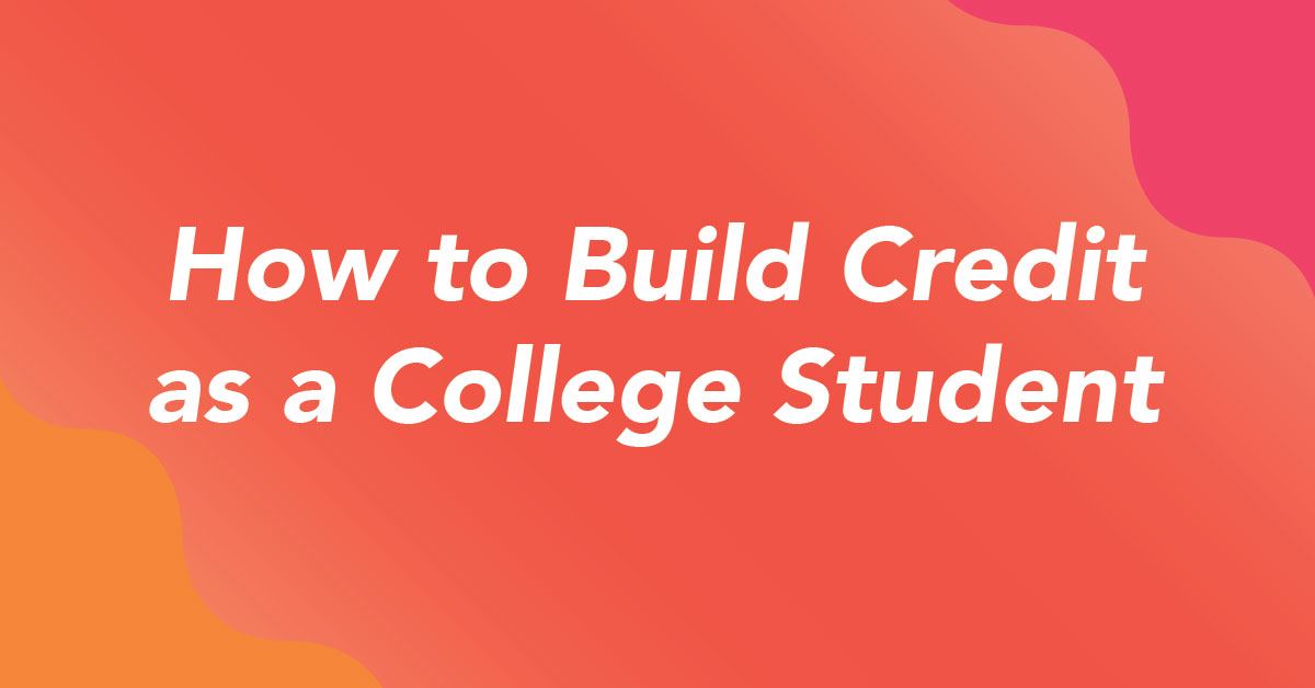 Financing 101 | How to Build Credit as a College Student
