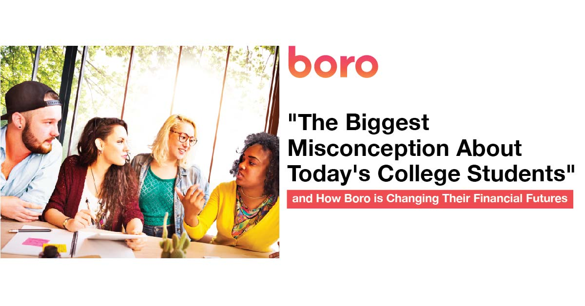"""The Biggest Misconception About Today's College Students"" and How Boro is Changing Their Financial Futures"