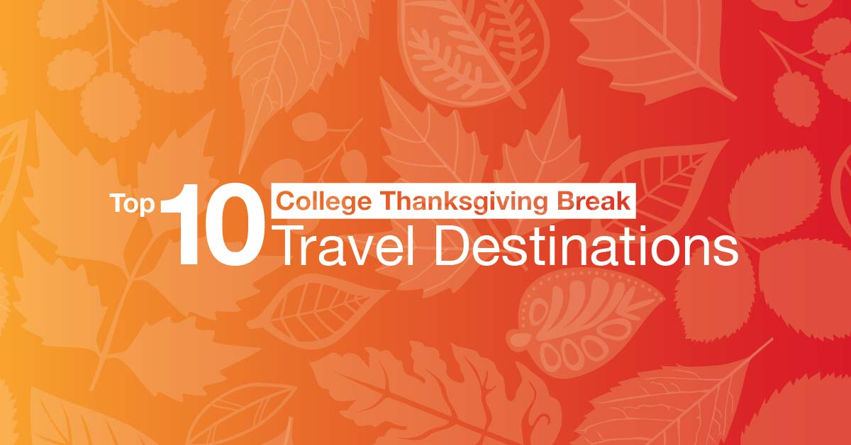 Top 10 College Thanksgiving Break Travel Destinations